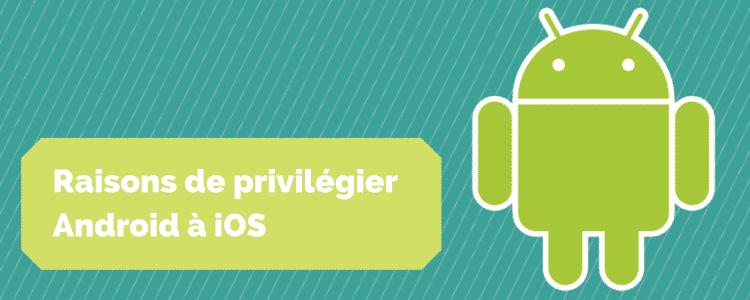 Raisons de privilégier Android à iOS