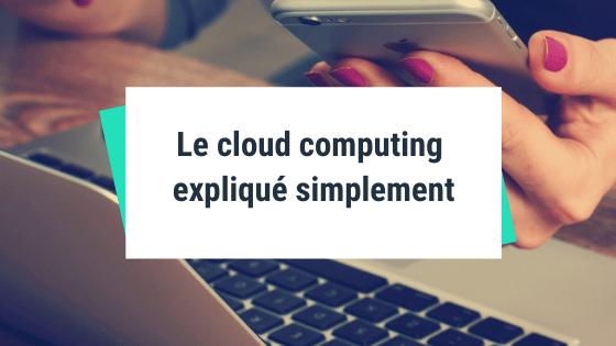 Le cloud computing expliqué simplement
