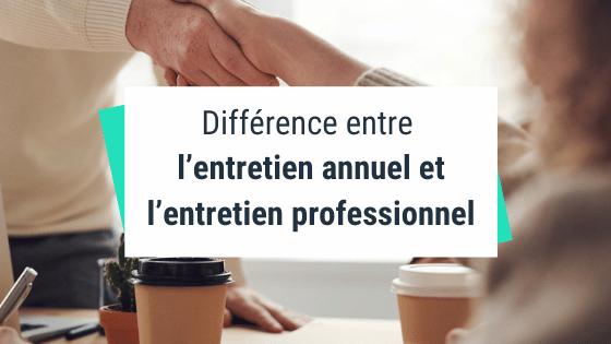 Différence entre l'entretien annuel et l'entretien professionnel