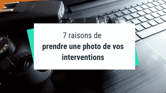 7 raisons de prendre une photo de vos interventions