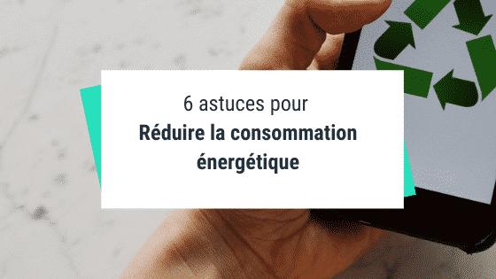 6 astuces pour réduire la consommation énergétique