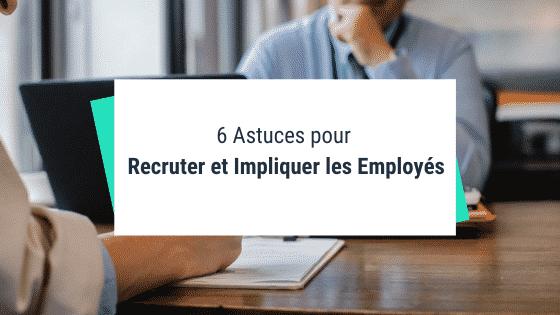 6 Astuces de Startup pour Recruter et Impliquer les Employés