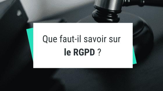 Que faut-il savoir sur le RGPD ?