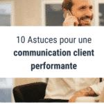 10 Astuces pour une communication client performante