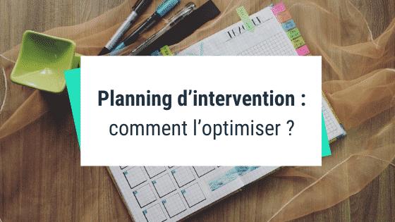 Planning d'intervention : comment l'optimiser ?